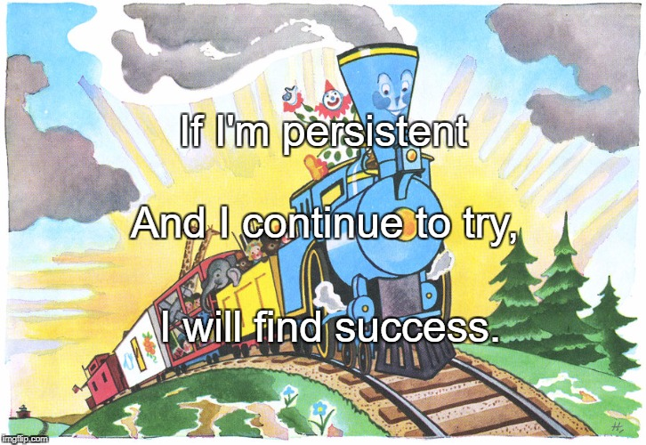If I'm persistent I will find success. And I continue to try, | image tagged in persist | made w/ Imgflip meme maker
