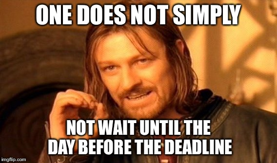 One Does Not Simply Meme | ONE DOES NOT SIMPLY NOT WAIT UNTIL THE DAY BEFORE THE DEADLINE | image tagged in memes,one does not simply | made w/ Imgflip meme maker