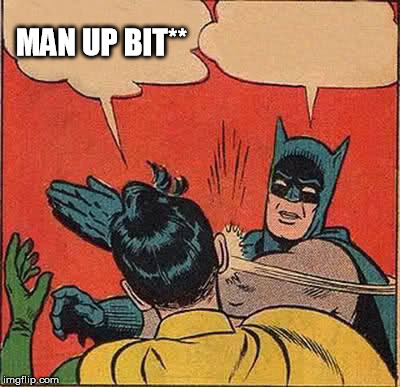 Batman Slapping Robin Meme | MAN UP BIT** | image tagged in memes,batman slapping robin | made w/ Imgflip meme maker