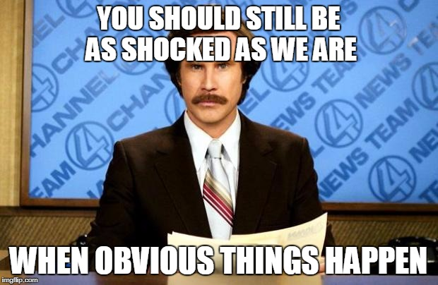 BREAKING NEWS | YOU SHOULD STILL BE AS SHOCKED AS WE ARE WHEN OBVIOUS THINGS HAPPEN | image tagged in breaking news | made w/ Imgflip meme maker