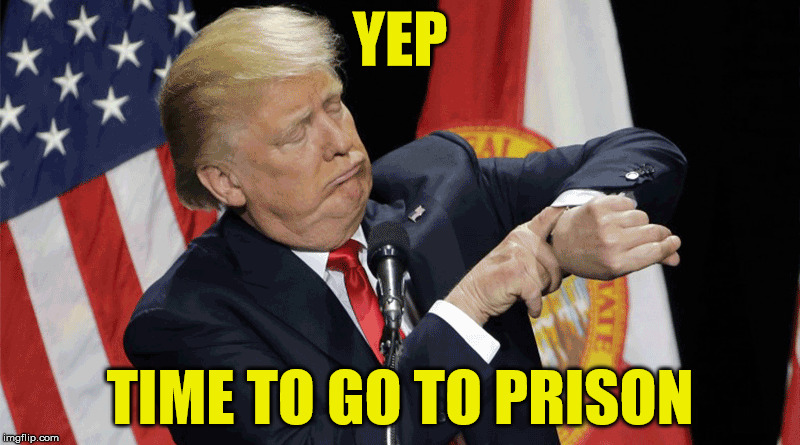 time to go to prison | YEP TIME TO GO TO PRISON | image tagged in trump,prison,russians,flynn | made w/ Imgflip meme maker