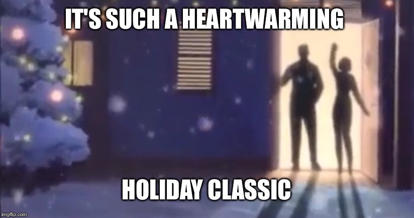 IT'S SUCH A HEARTWARMING HOLIDAY CLASSIC | made w/ Imgflip meme maker