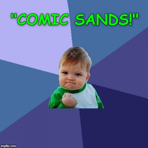 "Maybe only Cyanide and Happiness fans will get this one. ""Comic Sans!"" 