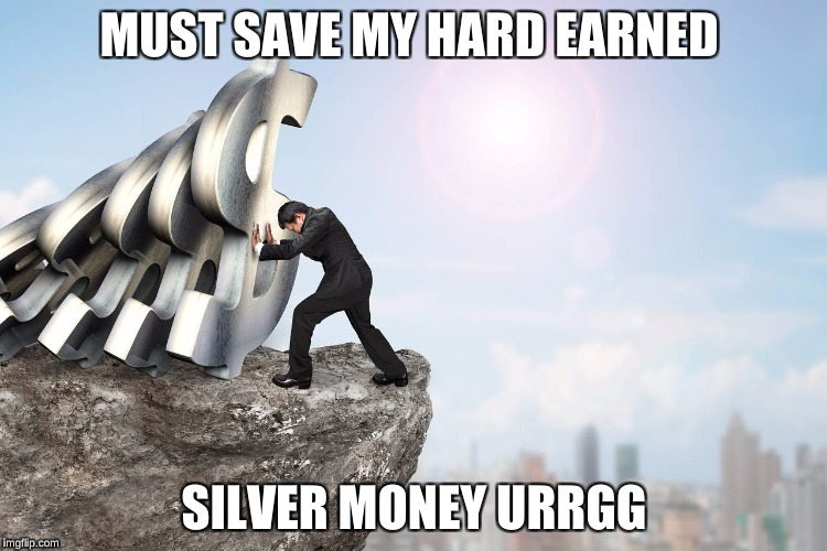 MUST SAVE MY HARD EARNED SILVER MONEY URRGG | image tagged in tax cuts for the rich | made w/ Imgflip meme maker