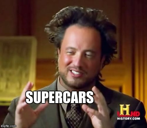 Ancient Aliens Meme | SUPERCARS | image tagged in memes,ancient aliens | made w/ Imgflip meme maker