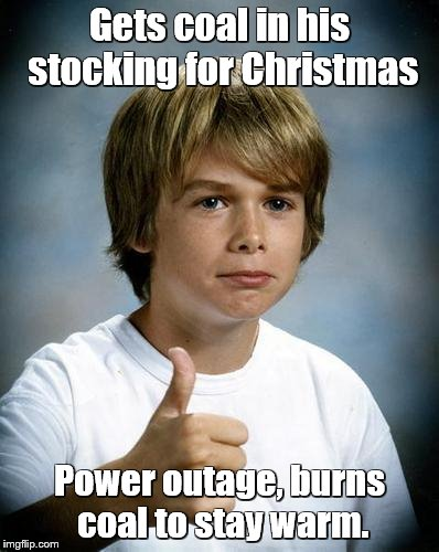 good luck gary | Gets coal in his stocking for Christmas Power outage, burns coal to stay warm. | image tagged in good luck gary | made w/ Imgflip meme maker