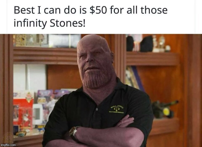 Pawn Star Thanos | image tagged in thanos,infinity war,groot | made w/ Imgflip meme maker