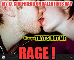 MY EX GIRLFRIEND ON VALENTINES DAY <~~~THAT'S NOT ME RAGE ! | made w/ Imgflip meme maker