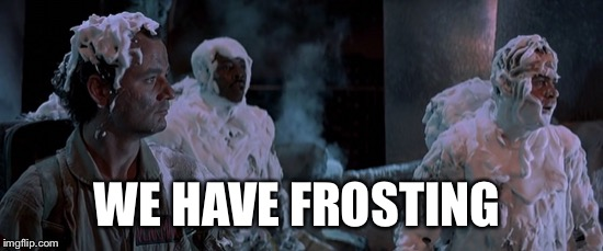 WE HAVE FROSTING | made w/ Imgflip meme maker