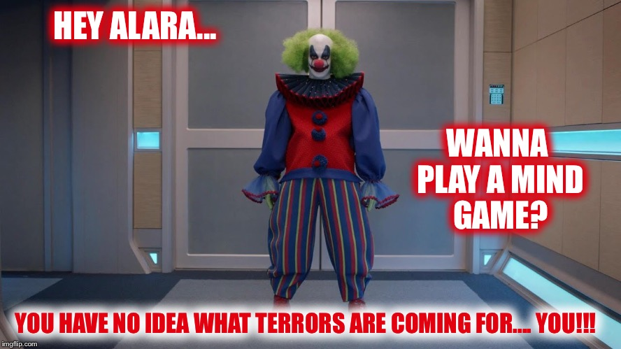 The Orville... Firestorm.... your worst nightmare!! | HEY ALARA... WANNA PLAY A MIND GAME? YOU HAVE NO IDEA WHAT TERRORS ARE COMING FOR.... YOU!!! | image tagged in orville,nightmares,greatest fears | made w/ Imgflip meme maker