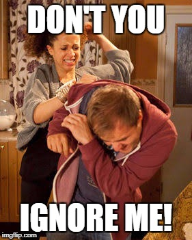 DON'T YOU IGNORE ME! | made w/ Imgflip meme maker