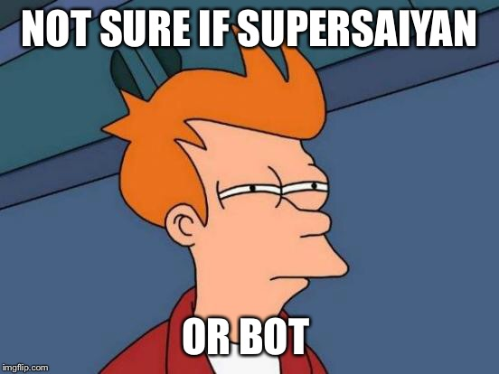 Futurama Fry Meme | NOT SURE IF SUPERSAIYAN OR BOT | image tagged in memes,futurama fry | made w/ Imgflip meme maker