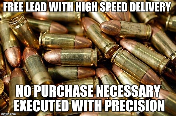 FREE LEAD WITH HIGH SPEED DELIVERY NO PURCHASE NECESSARY EXECUTED WITH PRECISION | image tagged in bullets | made w/ Imgflip meme maker