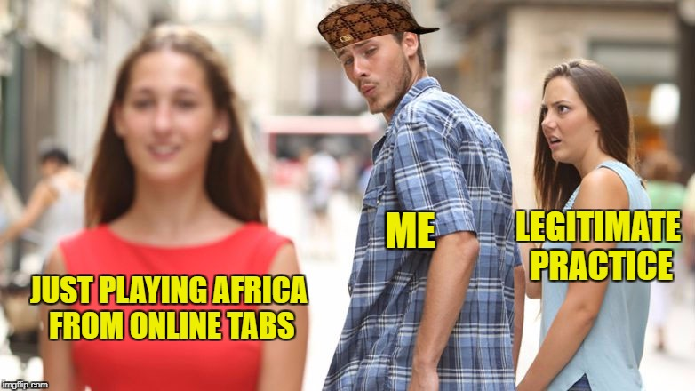 playing africa from tabs | LEGITIMATE PRACTICE JUST PLAYING AFRICA FROM ONLINE TABS ME | image tagged in man looking at woman,scumbag,toto,africa | made w/ Imgflip meme maker