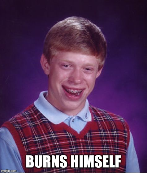 Bad Luck Brian Meme | BURNS HIMSELF | image tagged in memes,bad luck brian | made w/ Imgflip meme maker