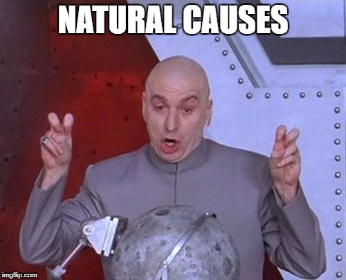Dr Evil Laser Meme | NATURAL CAUSES | image tagged in memes,dr evil laser | made w/ Imgflip meme maker