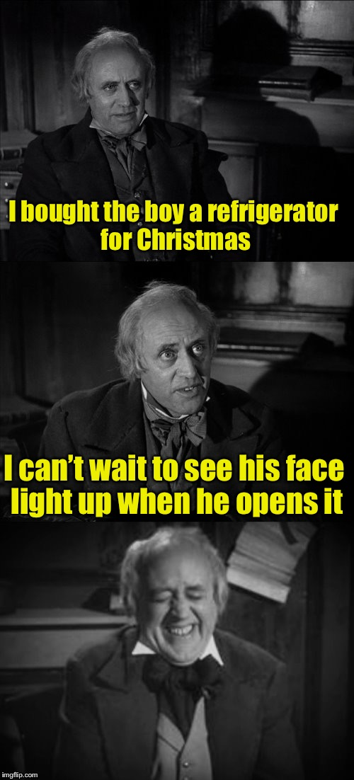 Bah, Punbug | I bought the boy a refrigerator for Christmas I can't wait to see his face light up when he opens it | image tagged in ebenezer scrooge puns,memes,bad pun,refrigerator,christmas | made w/ Imgflip meme maker