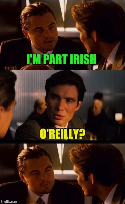 I'M PART IRISH O'REILLY? | made w/ Imgflip meme maker