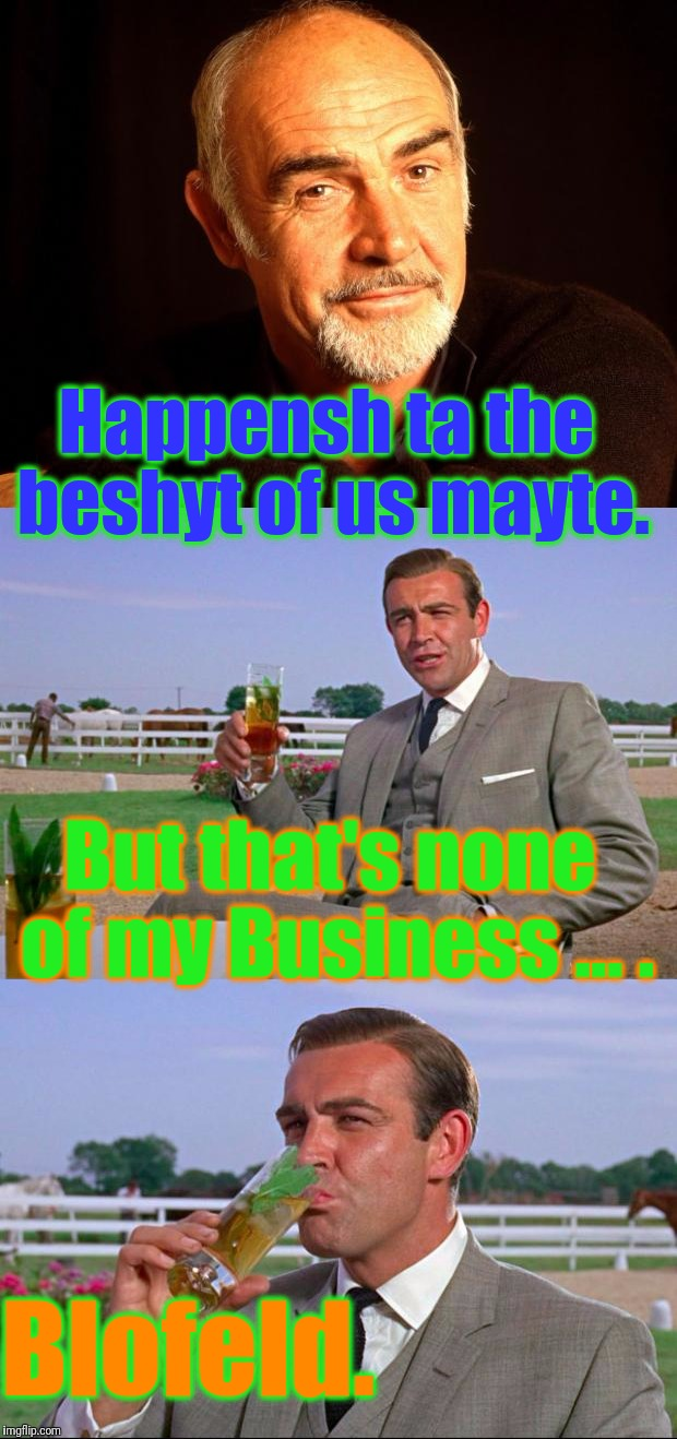 Happensh ta the beshyt of us mayte. But that's none of my Business ... . Blofeld. | made w/ Imgflip meme maker