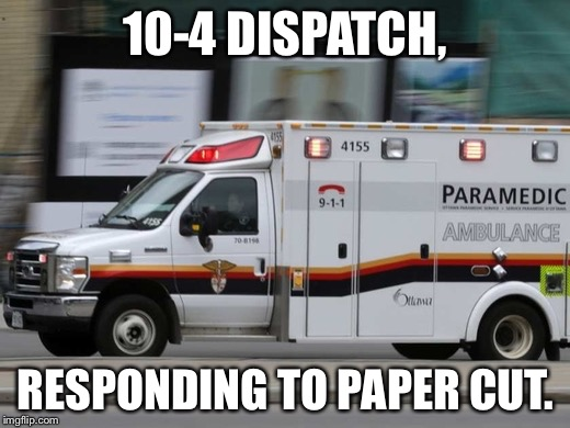 10-4 DISPATCH, RESPONDING TO PAPER CUT. | made w/ Imgflip meme maker