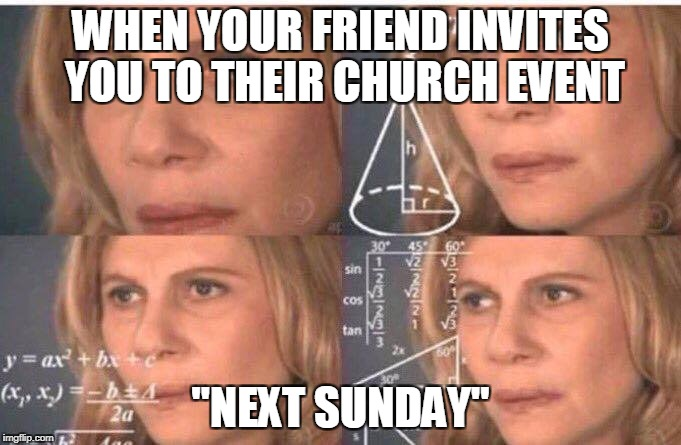 "Math lady/Confused lady | WHEN YOUR FRIEND INVITES YOU TO THEIR CHURCH EVENT ""NEXT SUNDAY"" 
