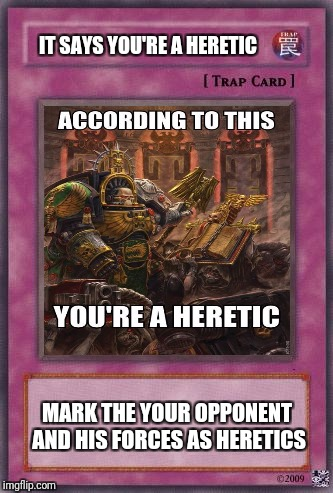 IT SAYS YOU'RE A HERETIC MARK THE YOUR OPPONENT AND HIS FORCES AS HERETICS | image tagged in heresy | made w/ Imgflip meme maker