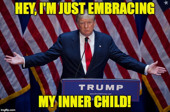 HEY, I'M JUST EMBRACING MY INNER CHILD! | made w/ Imgflip meme maker
