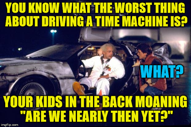 """Are we nearly then yet?"" 