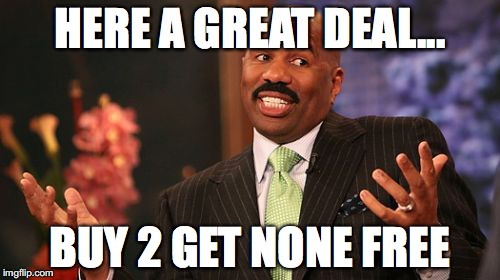 Steve Harvey Meme | HERE A GREAT DEAL... BUY 2 GET NONE FREE | image tagged in memes,steve harvey | made w/ Imgflip meme maker