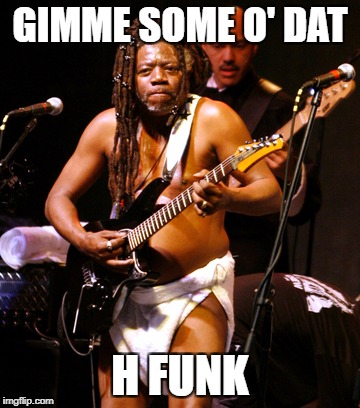 GIMME SOME O' DAT H FUNK | made w/ Imgflip meme maker