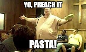 YO, PREACH IT PASTA! | made w/ Imgflip meme maker