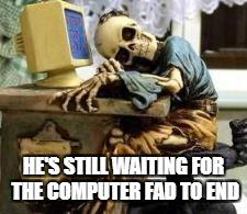 Image tagged in skeleton waiting - Imgflip