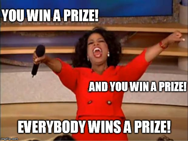 Oprah You Get A Meme | YOU WIN A PRIZE! EVERYBODY WINS A PRIZE! AND YOU WIN A PRIZE! | image tagged in memes,oprah you get a | made w/ Imgflip meme maker