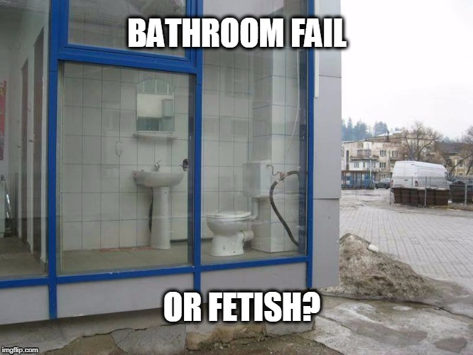 Fail or Fetish? | BATHROOM FAIL OR FETISH? | image tagged in fail,fails | made w/ Imgflip meme maker