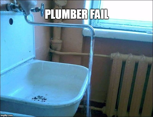 FAUCET FAIL | PLUMBER FAIL | image tagged in fail,plumber | made w/ Imgflip meme maker