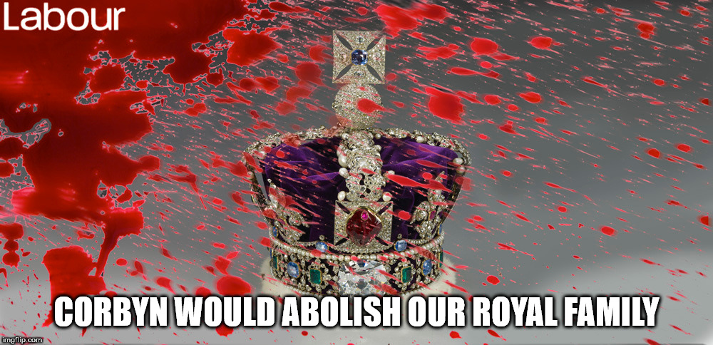 Corbyn - Abolition of Royal Family | CORBYN WOULD ABOLISH OUR ROYAL FAMILY | image tagged in corbyn - abolition of royal family,partyofhate,labour,momentum | made w/ Imgflip meme maker