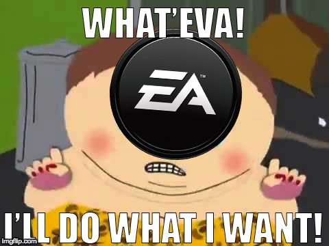 image tagged in ea what'eva,eric cartman,electronic arts,what'eva | made w/ Imgflip meme maker