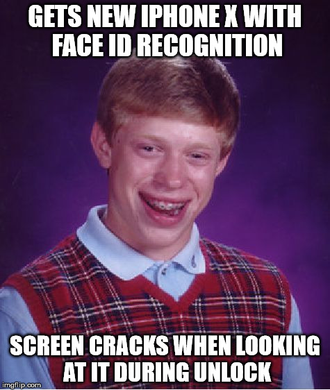 Bad Luck Brian | GETS NEW IPHONE X WITH FACE ID RECOGNITION SCREEN CRACKS WHEN LOOKING AT IT DURING UNLOCK | image tagged in memes,bad luck brian,iphone x,face | made w/ Imgflip meme maker