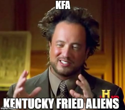 Ancient Aliens Meme | KENTUCKY FRIED ALIENS KFA | image tagged in memes,ancient aliens | made w/ Imgflip meme maker