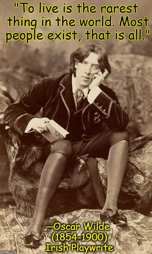 "The Importance of Being Oscar | ""To live is the rarest thing in the world. Most people exist, that is all."" ─Oscar Wilde (1854-1900) Irish Playwrite 