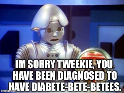 Thanks doc | IM SORRY TWEEKIE, YOU HAVE BEEN DIAGNOSED TO HAVE DIABETE-BETE-BETEES. | image tagged in tweekie,memer,go meme over there now,are you done meming yet,tweeki the beeker n,funny memes | made w/ Imgflip meme maker