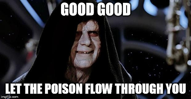 GOOD GOOD LET THE POISON FLOW THROUGH YOU | made w/ Imgflip meme maker