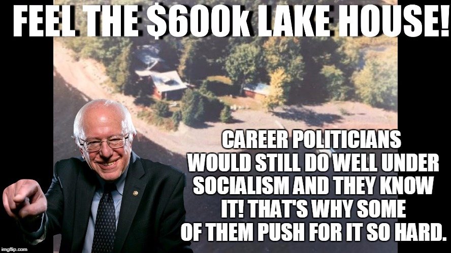 CAREER POLITICIANS WOULD STILL DO WELL UNDER SOCIALISM AND THEY KNOW IT! THAT'S WHY SOME OF THEM PUSH FOR IT SO HARD. | made w/ Imgflip meme maker