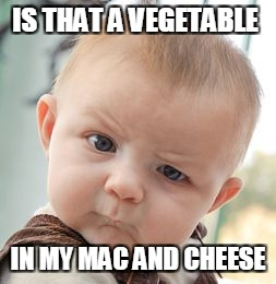 Skeptical Baby Meme | IS THAT A VEGETABLE IN MY MAC AND CHEESE | image tagged in memes,skeptical baby | made w/ Imgflip meme maker