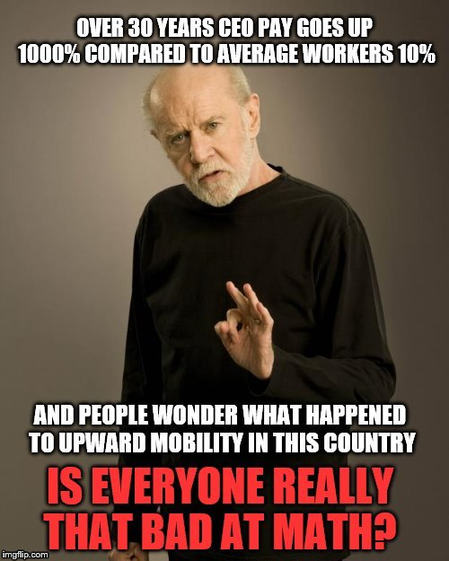 Speaking from the grave | image tagged in george carlin,political,do the math,memes,america,ceo | made w/ Imgflip meme maker