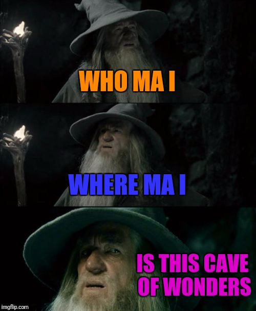 Confused Gandalf Meme | WHO MA I WHERE MA I IS THIS CAVE OF WONDERS | image tagged in memes,confused gandalf | made w/ Imgflip meme maker