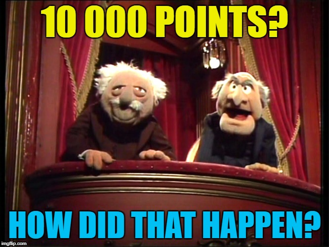 10 000 POINTS? HOW DID THAT HAPPEN? | made w/ Imgflip meme maker