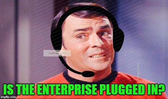 IS THE ENTERPRISE PLUGGED IN? | made w/ Imgflip meme maker