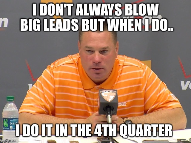 I DON'T ALWAYS BLOW BIG LEADS BUT WHEN I DO.. I DO IT IN THE 4TH QUARTER | image tagged in butch jones press | made w/ Imgflip meme maker
