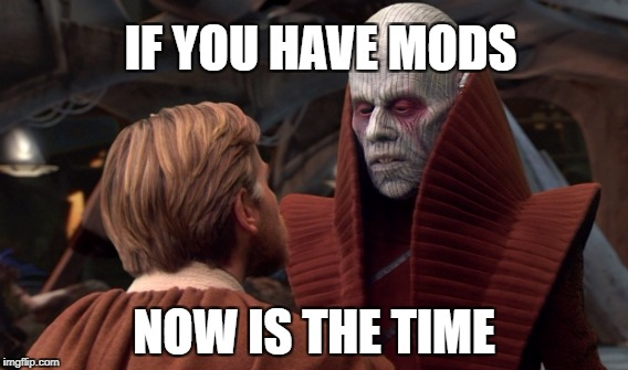 If you have mods now is the time | IF YOU HAVE MODS NOW IS THE TIME | image tagged in star wars,galaxy of heroes | made w/ Imgflip meme maker